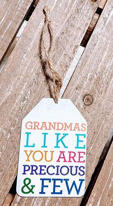 Grandmas Like You Are Precious and Few Tag