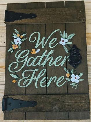 We Gather Here Wood Door Sign