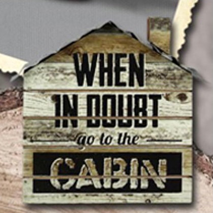 """""""WHEN IN DOUBT GO TO THE CABIN"""" WOOD BLOCK SIGN"""