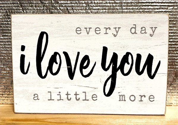 Every Day I Love You A Little More Wood Sayings Block