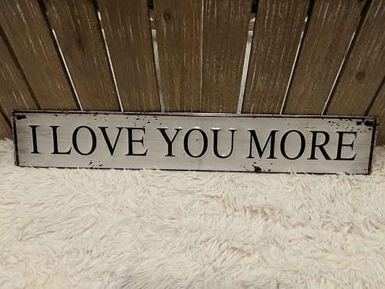 I love you more tin sign