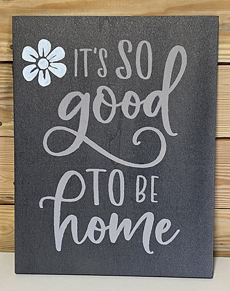 It's So Good To Be Home Wooden Sign