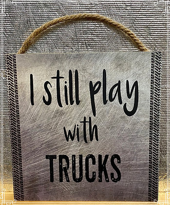 I Still Play With Trucks Wood Wall Sign
