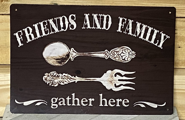 Friends And Family Gather Here Tin Sign