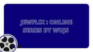 Jewflix : Online Series - WUJS