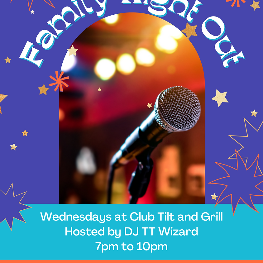 Club Tilt Presents: FAMILY NIGHT OUT OPEN MIC!