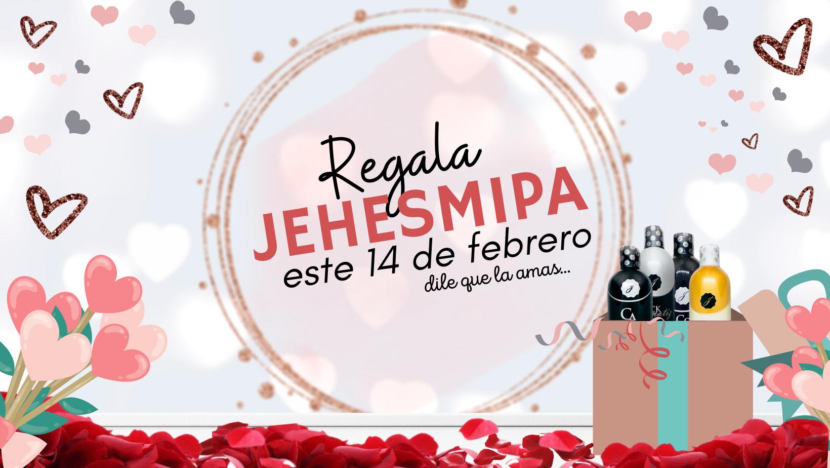 ESTE 14 DE FEBRERO, REGALA JEHESMIPA :)