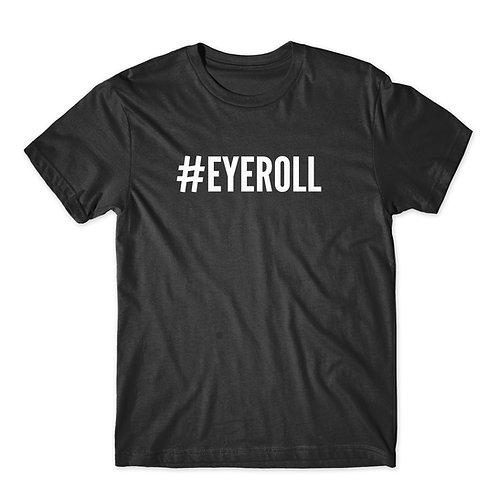 #Eyeroll - T-shirt   Tin Tree Gifts Apparel