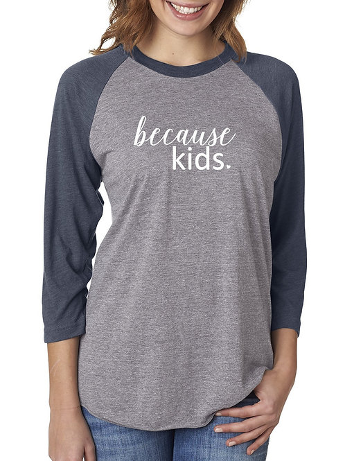 Because Kids - Raglan Tee