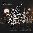 No_Longer_Slaves_by_Bethel_Music.jpg