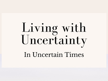 Workshop Event: Living with Uncertainty (In Uncertain Times)