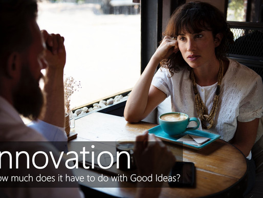 How much does Innovation have to do with Good Ideas?