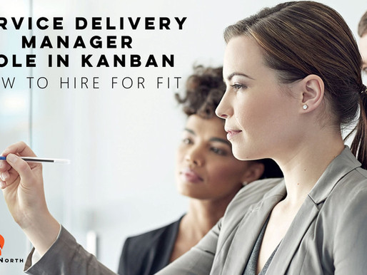Service Delivery Manager (SDM) Role in Kanban: How to Hire for It