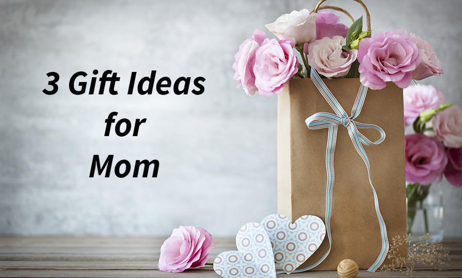 3 Mother's Day Gift Ideas