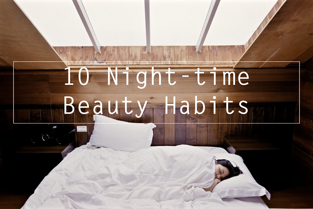 10 Night-time Beauty Habits That Will Leave You With Beautiful Skin In The Morning | BeautyFresh