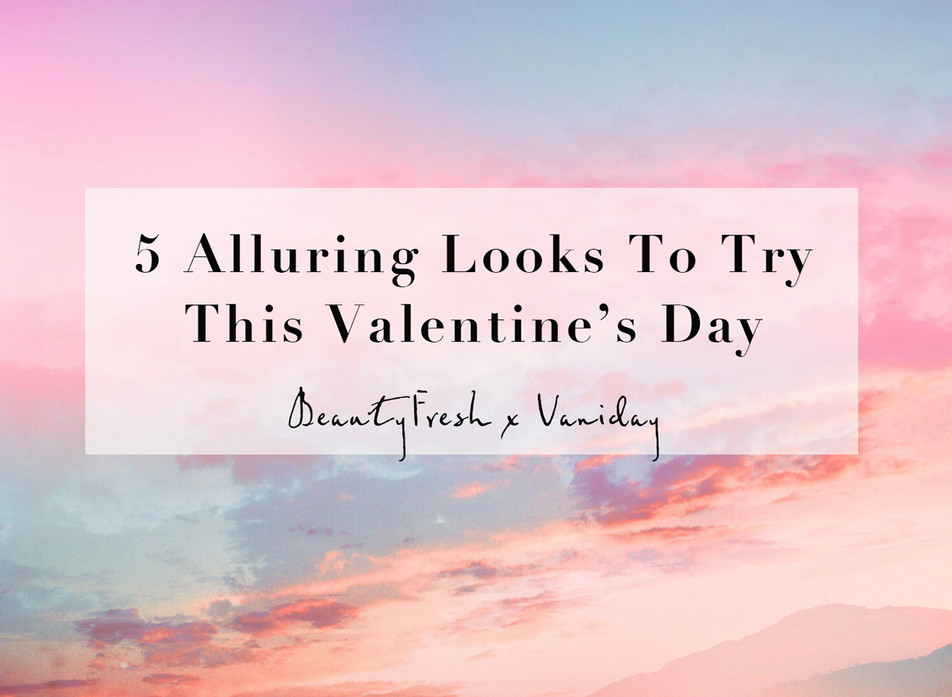 5 Alluring Looks To Try This Valentine's Day