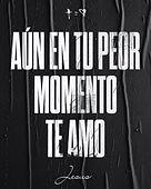 Aún_en_tu_peor_momento_te_amo.JPG