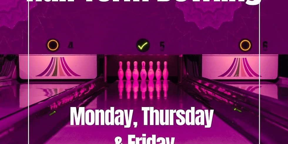 Half Term Bowling - Monday, Thursday & Friday