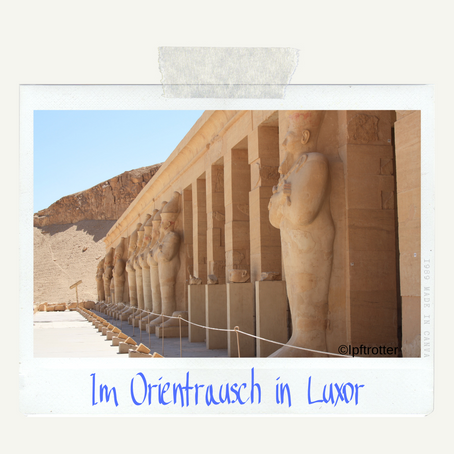Im Orientrausch Teil 2: Luxor
