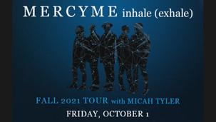 OCTOBER 1 - MERCY ME w/ MICAH TYLER