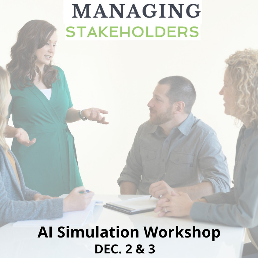 Managing Stakeholders AI Simulation Workshop - SOLD OUT