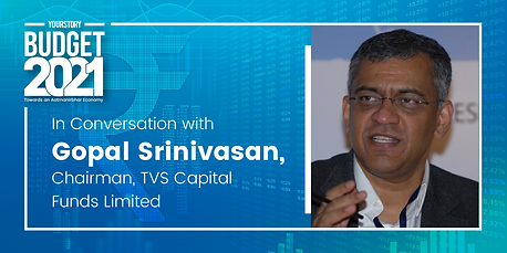 Post budget conversation with Gopal Srinivasan, Chairman of TVS Capital Funds Limited