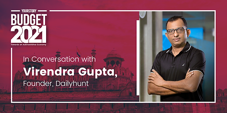 Post Budget Conversation with Virendra Gupta, Founder, Daily Hunt