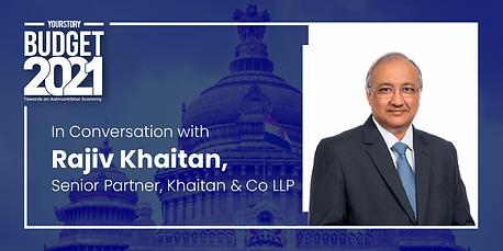Post Budget Conversation with Rajiv Khaitan of Khaitan & Co