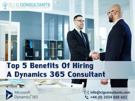 Top 5 Benefits Of Hiring A Dynamics 365 Consultant