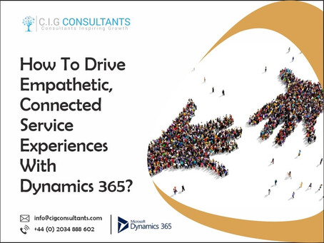 How To Drive Empathetic, Connected Service Experiences With Dynamics 365?