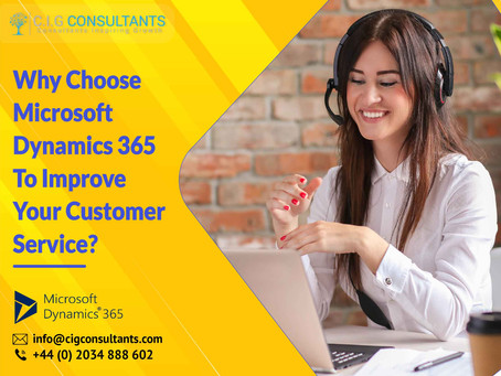 Why Choose Microsoft Dynamics 365 To Improve Your Customer Service?