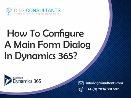 How To Configure A Main Form Dialog In Dynamics 365?