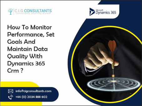 How To Monitor Performance, Set Goals, And Maintain Data Quality With Dynamics 365 CRM?