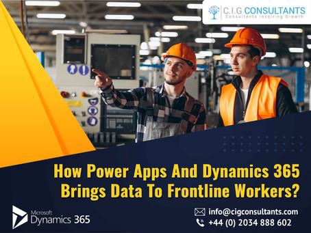 How Power Apps And Dynamics 365 Brings Data To Frontline Workers?
