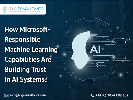 How Microsoft-Responsible Machine Learning Capabilities Are Building Trust In AI Systems?