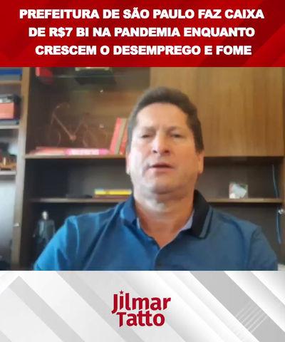 PREFEITURA DE SÃO PAULO FAZ CAIXA DE R$7 BI NA PANDEMIA ENQUANTO CRESCEM O DESEMPREGO E FOME