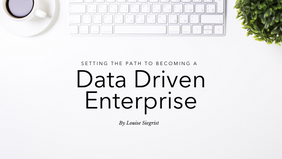 Setting the Path to Becoming a Data-driven Enterprise (Part 1)