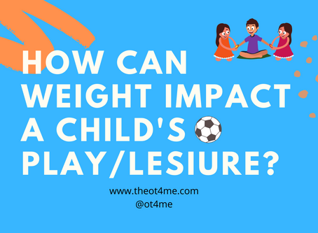 How can weight impact a child's play time or leisure activities?