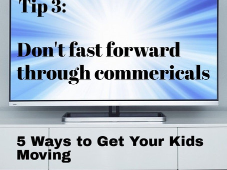 """Don't Fast Forward Through Commercials - Post 3/5 of the """"Get Your Kids Moving"""" Series"""