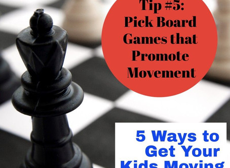 """Pick Board Games that Promote Movement – Post 5/5 of the """"Get Your Kids Moving"""" Series."""