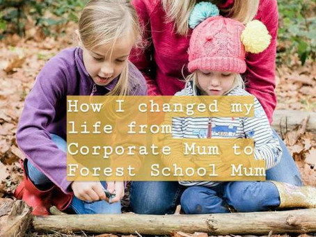 How I changed my life from Corporate Mum to Forest School Mum
