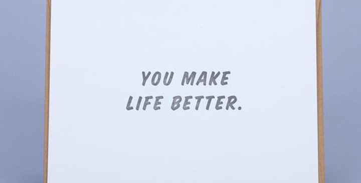 You Make Life Better – Letterpressed Card
