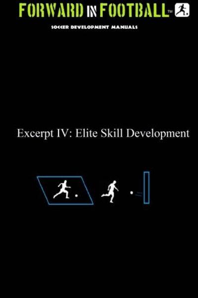 Forward in Football IV: Elite Skill Development (Volume 4)