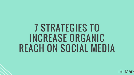 7 Strategies to Increase Organic Reach on Social Media