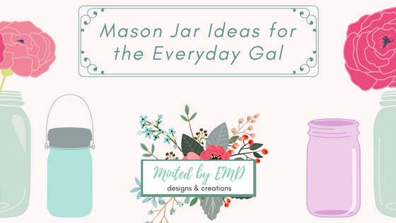 Mason Jar Ideas for the Everyday Gal