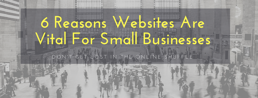 6 Reasons Websites Are Vital For Small Businesses