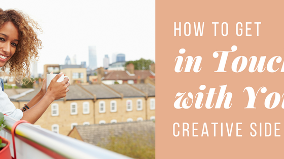 How to Get in Touch with Your Creative Side