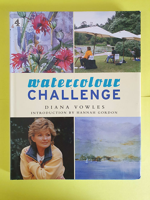 Watercolour Challenge: A Complete Guide to Watercolour Painting by Diana Vowles