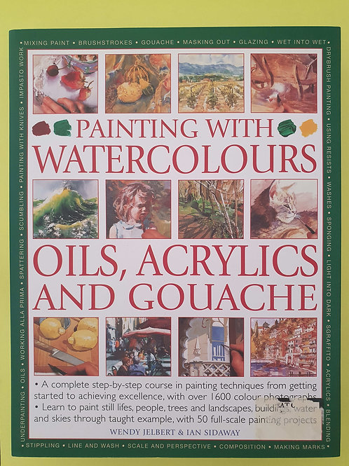 W. Jelbert, I. Sidaway - Painting with Watercolours, Oils, Acrylics and Gouache