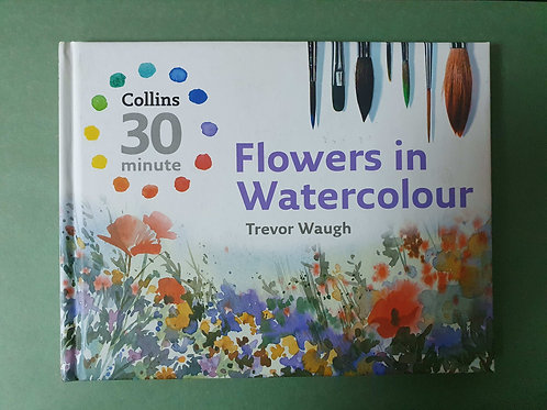 Trevor Waugh - Collins 30 Minute - Flowers in Watercolour